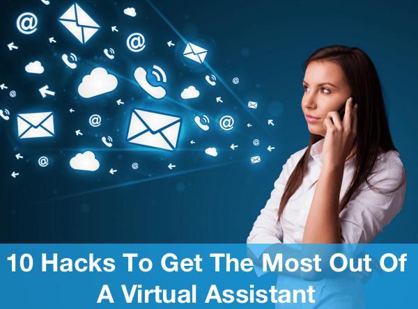 10 Hacks To Get The Most Out Of A Virtual Assistant